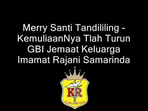 Merry Santi Tandililing - KemuliaanNya Tlah Turun
