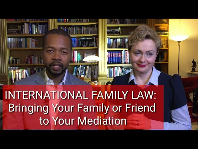 INTERNATIONAL FAMILY LAW: Bringing a Lawyer, Family Member, or Friend to Assist You in Mediation