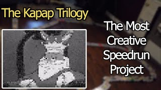 The Most Creative Speedrun Project (The Kapap Trilogy)