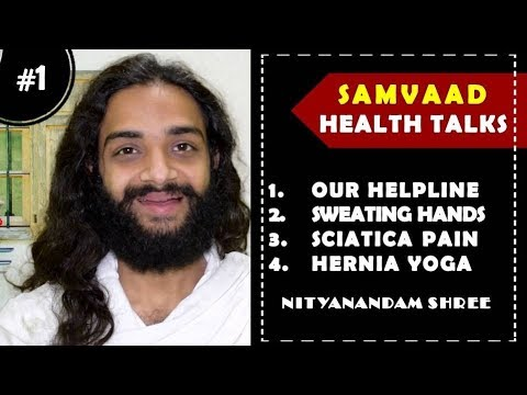 SAMVAAD HEALTH TALKS # 01 HELPLINE | SWEATING IN HANDS | SCIATICA PAIN | HERNIA BY NITYANANDAM SHREE