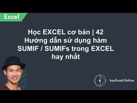 Hướng dẫn học EXCEL cơ bản - 42 - Sử dụng hàm SUMIF / SUMIFs trong EXCEL hay nhất