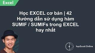 Học EXCEL cơ bản | 42 Hướng dẫn sử dụng hàm SUMIF / SUMIFs trong EXCEL hay nhất