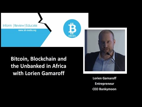 Bitcoin, Blockchain and the Unbanked in Africa with Lorien G