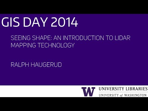 Seeing Shape: An Introduction to LiDAR Mapping Technology – UW GIS Day 2014