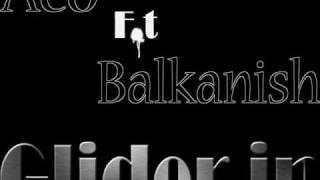 Aco Ft Balkanish - Glider in