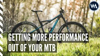 GETTING MORE PERFORMANCE OUT OF YOUR MTB