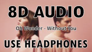 Oh Wonder - Without You | 8D Audio
