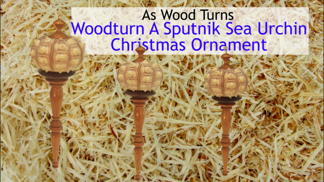Sputnik christmas ornaments - Woodturn A Sputnik Sea Urchin Christmas Ornament