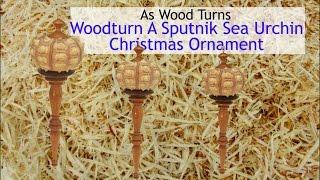 Woodturn A Sputnik Sea Urchin Christmas Ornament