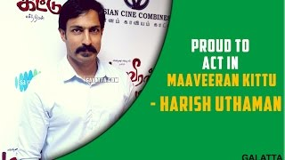 Harish Uthaman speaks about his Maaveeran Kittu experience