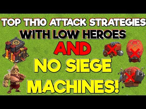 Best TH10 Attack Strategies With LOW HEROES AND No Siege Machines - Clash Of Clans 2019