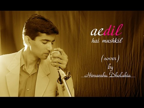 Ae Dil Hai Mushkil   Cover By Himanshu Dholakia   Pritam   Arijeet Singh  