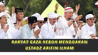 RAKYAT GAZA MENDOAKAN USTADZ ARIFIN ILHAM