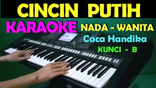 CINCIN PUTIH - Caca Handika | KARAOKE NADA CEWEK/WANITA || LIRIK,HD