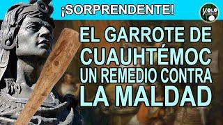 El garrote de Cuauhtémoc – un remedio contra la maldad