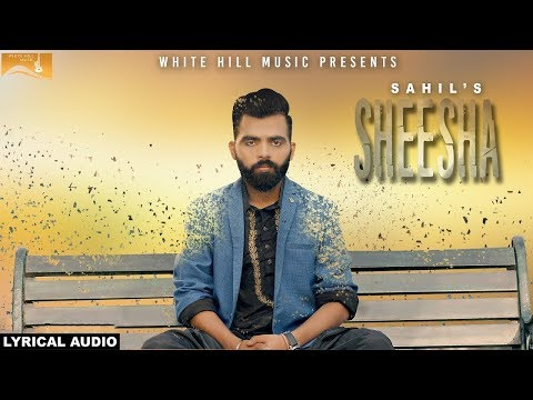 Sheesha (Lyrical Audio) Sahil | Punjabi Lyrical Audio 2017 | White Hill Music - Indian Songs
