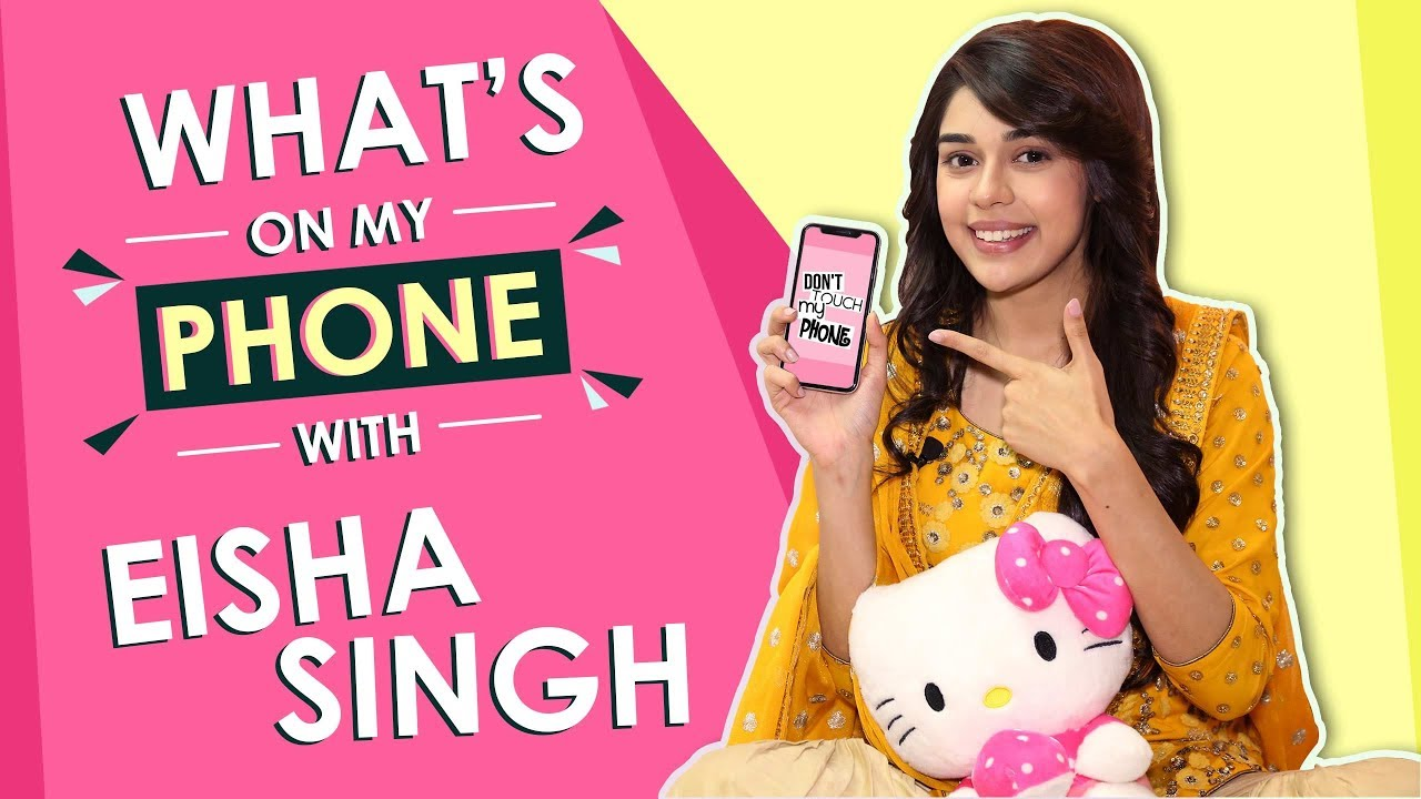 What's On My Phone With Eisha Singh | Phone Secrets Revealed | Exclusive.