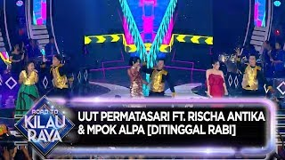 Gambar cover Uut Permatasari Ft. Rischa Antika & Mpok Alpa [DITINGGAL RABI] - Road To Kilau Raya (31/8)