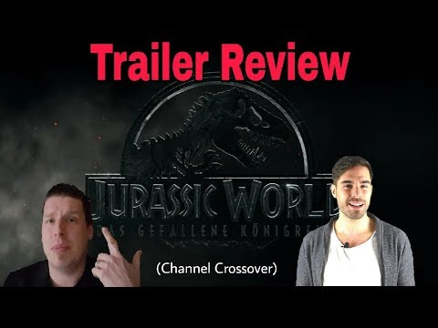 JURASSIC WORLD - DAS GEFALLENE KÖNIGREICH  (Trailer Review, Channel Crossover)