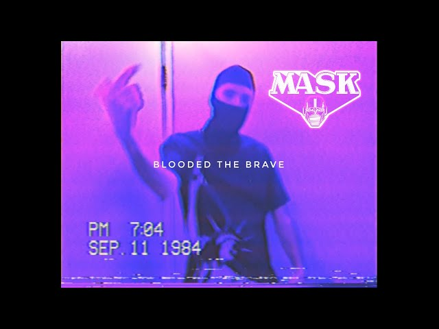 MASK - BLOODED THE BRAVE