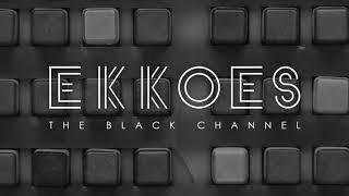 EKKOES - The Black Channel