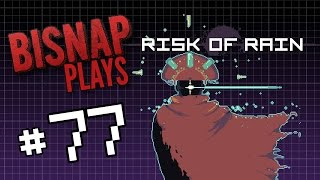 Bisnap Plays Risk of Rain - Episode 77