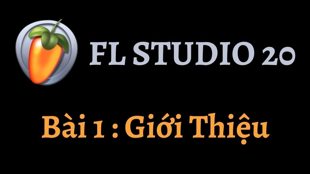 [Hướng Dẫn FL Studio 20] Bài 1 : Giới Thiệu ( Reup  Fix Voice)