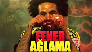 AĞLAMA FENER AĞLAMA YENİ VERSİYON  -GALATASARAY- Video