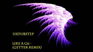 Repeat youtube video Like a G6 - (Getter remix) [Dubstep]