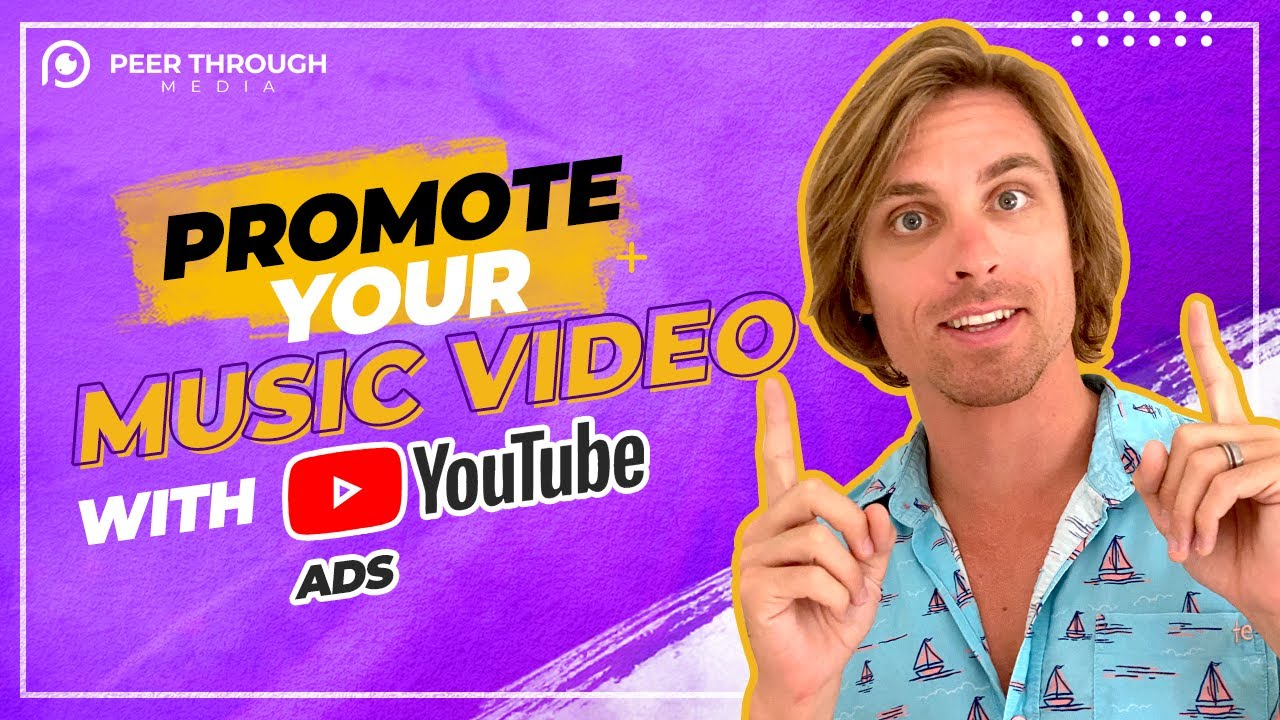 Promote Your Music Video With Youtube Ads Peer Through Media