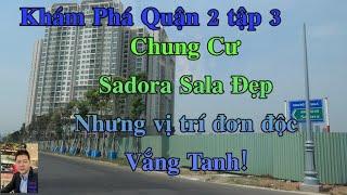 Chung Cư Sadora Sala Đẹp Nhưng vị trí đơn độc Vắng Tanh!