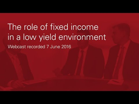 The role of fixed income in a low yield environment webcast