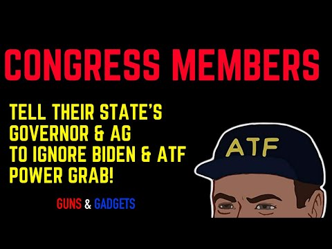 Congress Members Tell Their State's Governor & AG To Ignore Biden & ATF Power Grab