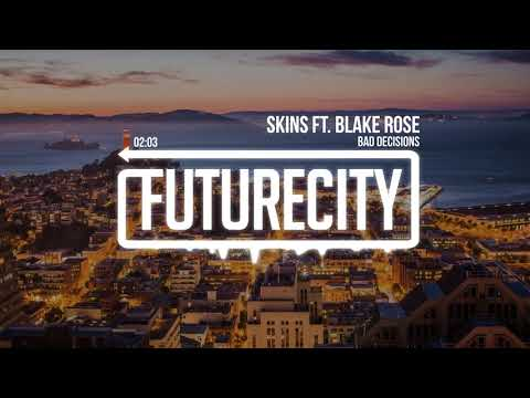 Bad Decisions - Skins ft. Blake Rose