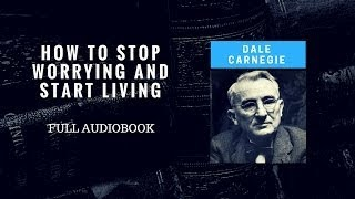 Dale Carnegie How To Stop Worrying And Start Living! Full Audiobook