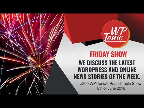 #300th WP-Tonic's Round-Table Show June the 8th, 20118