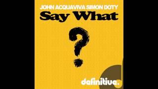 """Say What (Original Mix)"" - John Acquaviva & Simon Doty - Definitive Recordings"