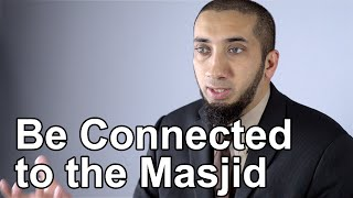 Be Connected to the Masjid - Nouman Ali Khan - Quran Weekly
