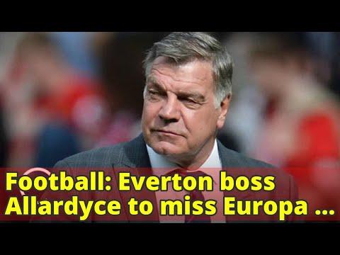 Football: Everton boss Allardyce to miss Europa League game at Apollon