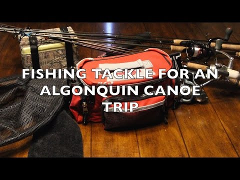 FISHING TACKLE FOR AN ALGONQUIN CANOE TRIP