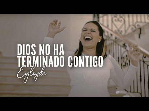 Dios no ha terminado contigo | Egleyda | #VÍDEOOFICIAL | @Egleyda