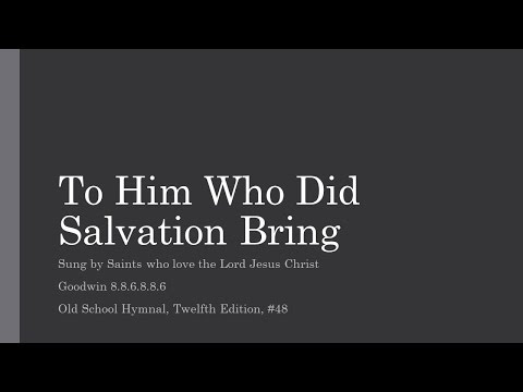 To Him Who Did Salvation Bring
