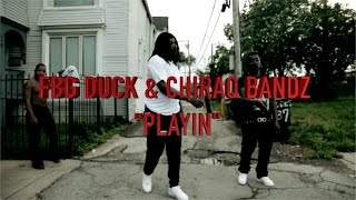 "FBG DUCK Ft CHIRAQ BANDZ ""PLAYIN"" 
