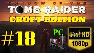 Shadow of the Tomb Raider | Croft Edition | Part #18