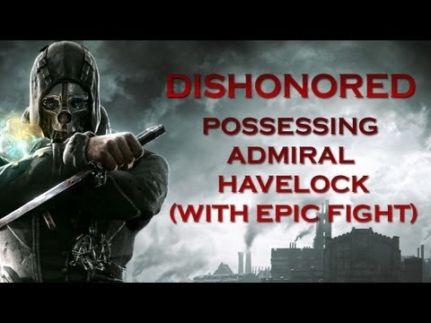 Dishonored Ending Request: High Chaos - Possessing Admiral Havelock (With EPIC Fight) [HD]