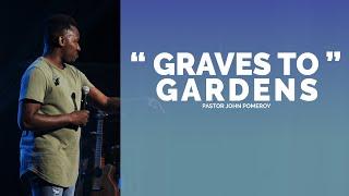 """""""GRAVES TO GARDENS"""" :: Pastor John Pomeroy"""