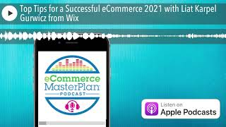 Top Tips for a Successful eCommerce 2021 with Liat Karpel Gurwicz from Wix