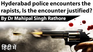 Hyderabad Police Encounter analysis - Is this a mockery of Judicial system or right punishment?