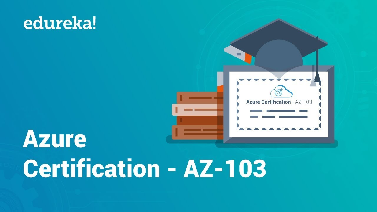Azure Certification AZ-103 | Microsoft Azure Certification | Azure Training  | Edureka