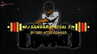 Download 💥DJ SANGAR_💥 SPECIAL 37 2020 -REMIX BY OBBY💥 _ATTER REMIXER FT💥 JAHOSA CHANNEL